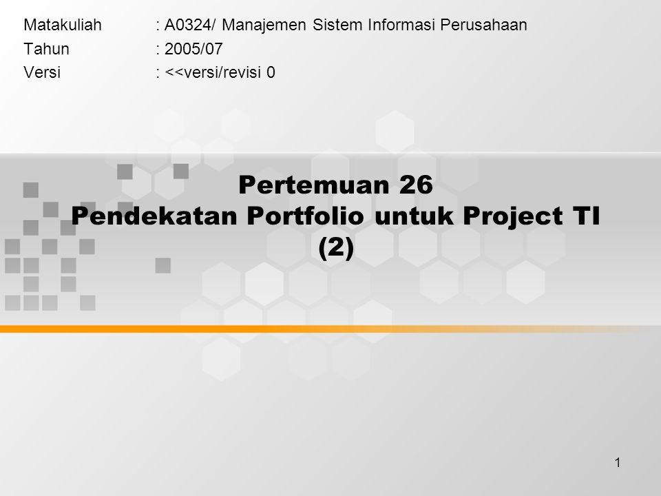 1 Pertemuan 26 Pendekatan Portfolio untuk Project TI (2) Matakuliah: A0324/ Manajemen Sistem Informasi Perusahaan Tahun: 2005/07 Versi: <<versi/revisi