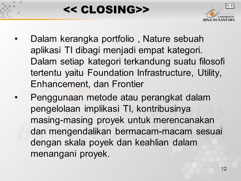 12 > Dalam kerangka portfolio, Nature sebuah aplikasi TI dibagi menjadi empat kategori. Dalam setiap kategori terkandung suatu filosofi tertentu yaitu