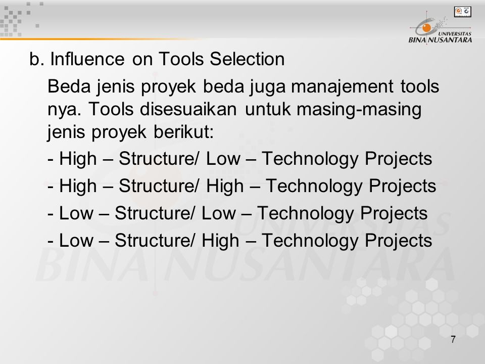 7 b. Influence on Tools Selection Beda jenis proyek beda juga manajement tools nya. Tools disesuaikan untuk masing-masing jenis proyek berikut: - High