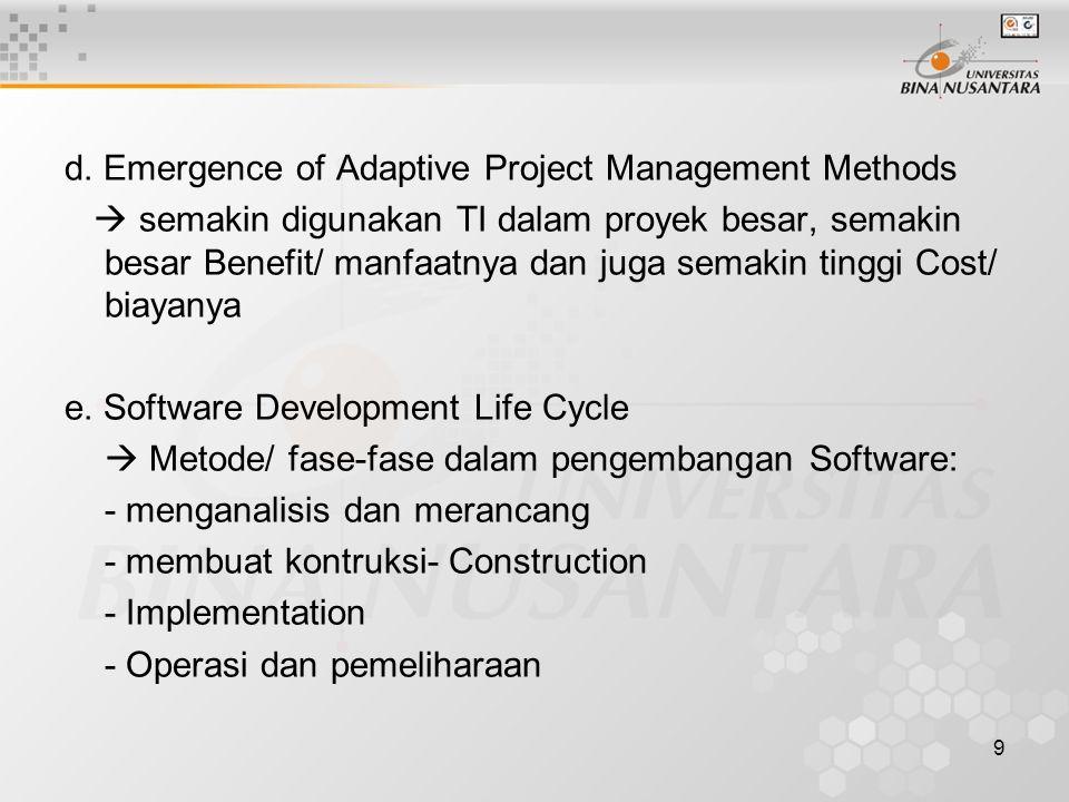 9 d. Emergence of Adaptive Project Management Methods  semakin digunakan TI dalam proyek besar, semakin besar Benefit/ manfaatnya dan juga semakin ti