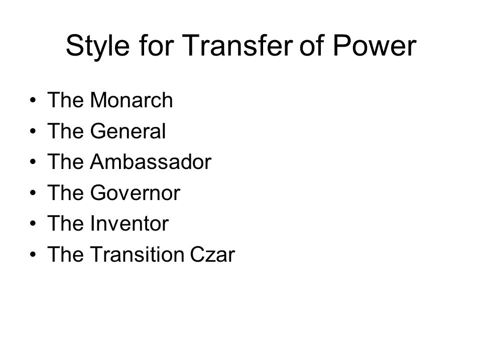 Style for Transfer of Power The Monarch The General The Ambassador The Governor The Inventor The Transition Czar