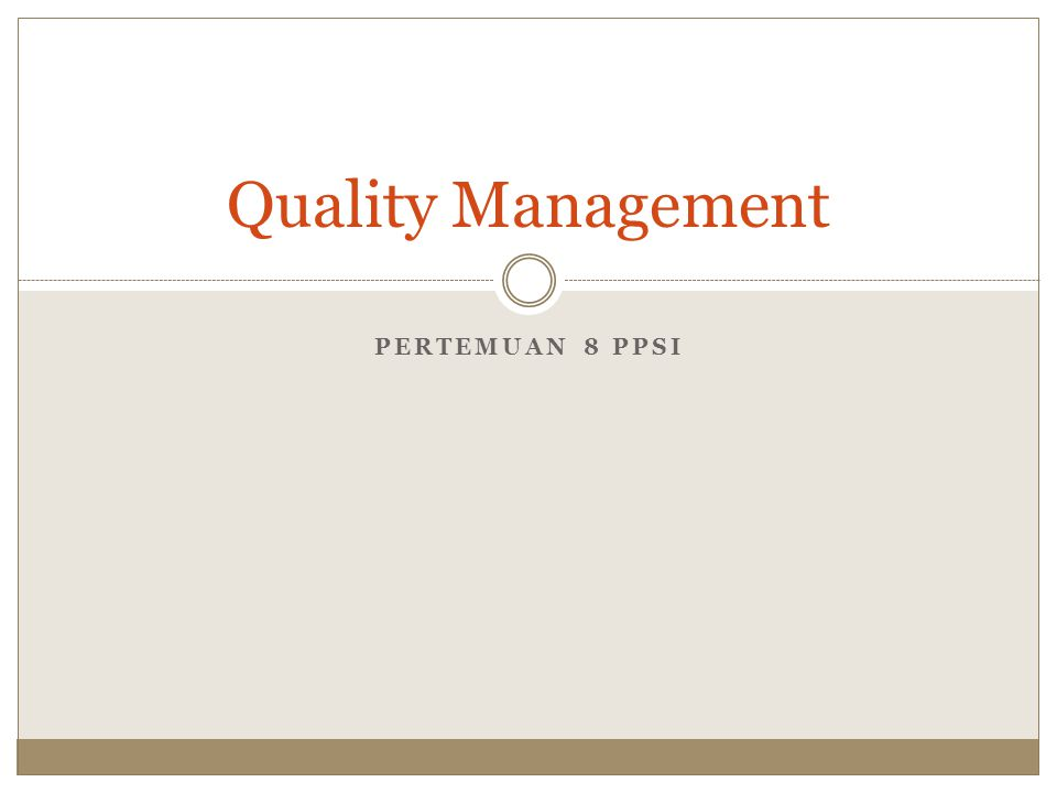 PERTEMUAN 8 PPSI Quality Management