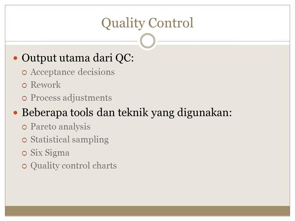 Quality Control Output utama dari QC:  Acceptance decisions  Rework  Process adjustments Beberapa tools dan teknik yang digunakan:  Pareto analysi