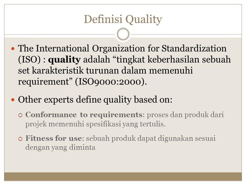 "Definisi Quality The International Organization for Standardization (ISO) : quality adalah ""tingkat keberhasilan sebuah set karakteristik turunan dala"