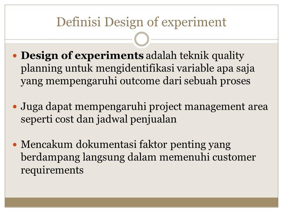 Definisi Design of experiment Design of experiments adalah teknik quality planning untuk mengidentifikasi variable apa saja yang mempengaruhi outcome