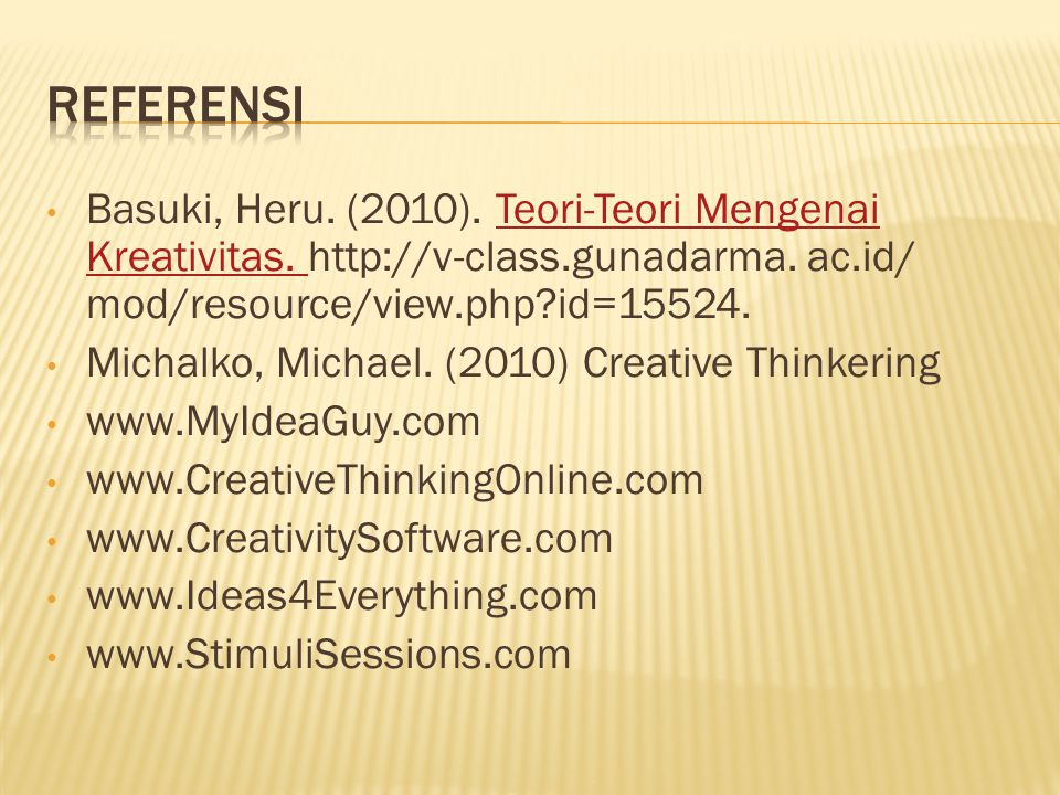 Basuki, Heru. (2010). Teori-Teori Mengenai Kreativitas. http://v-class.gunadarma. ac.id/ mod/resource/view.php?id=15524.Teori-Teori Mengenai Kreativit
