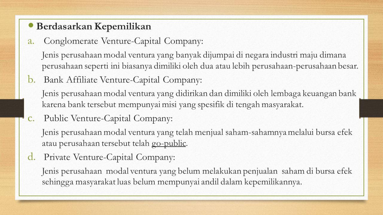7 Berdasarkan Kepemilikan a. Conglomerate Venture-Capital Company: Jenis perusahaan modal ventura yang banyak dijumpai di negara industri maju dimana