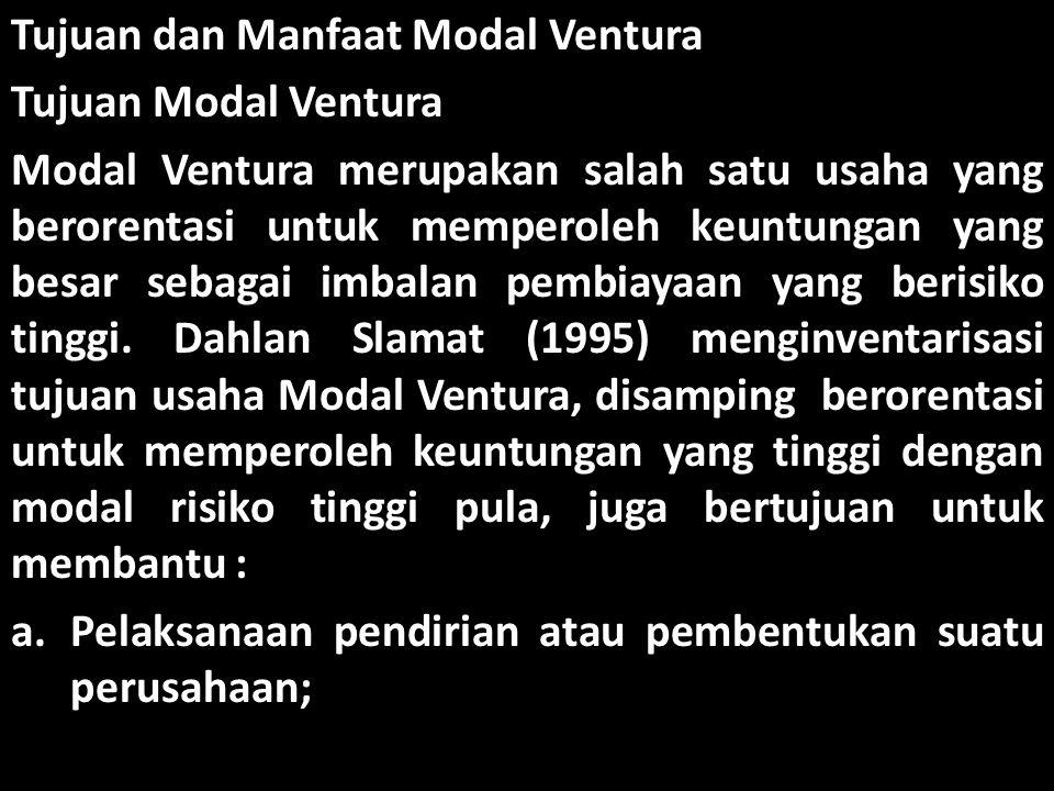 Tujuan dan Manfaat Modal Ventura Tujuan Modal Ventura Modal Ventura merupakan salah satu usaha yang berorentasi untuk memperoleh keuntungan yang besar
