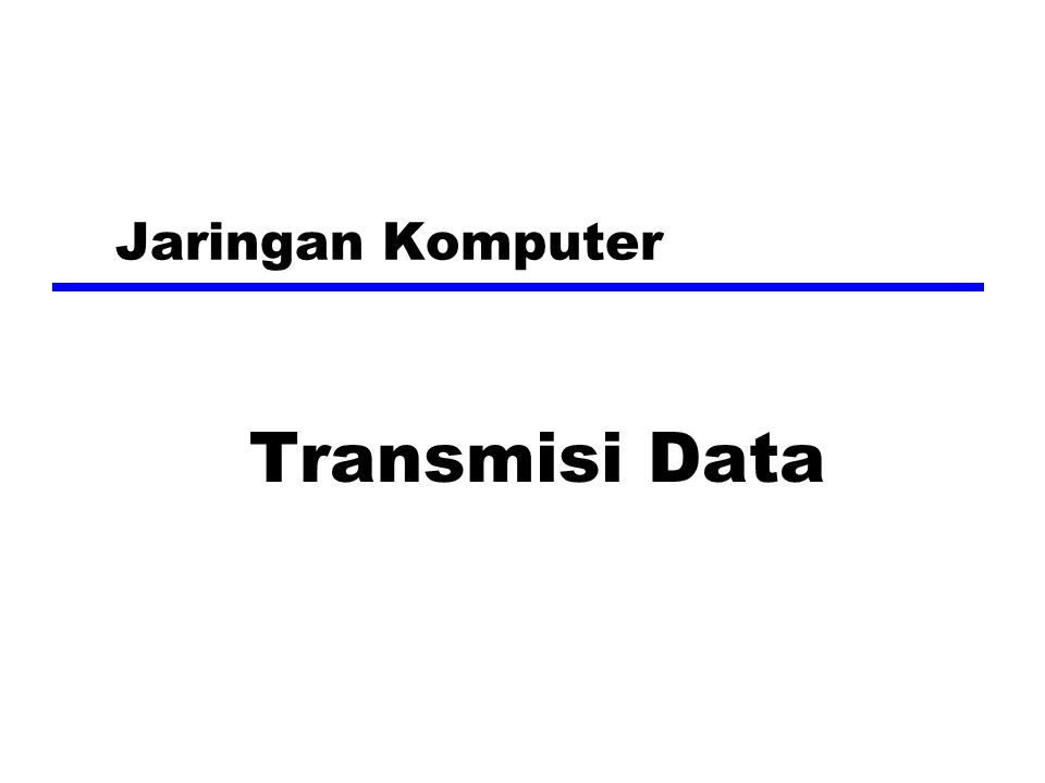 Terminologi (1)—Elemen dasar transmisi zTransmitter zReceiver zMedia Transmisi yGuided media xContoh; Kabel : Coaxial, twisted pair, serat optik yUnguided media xContoh; udara, air, ruang hampa
