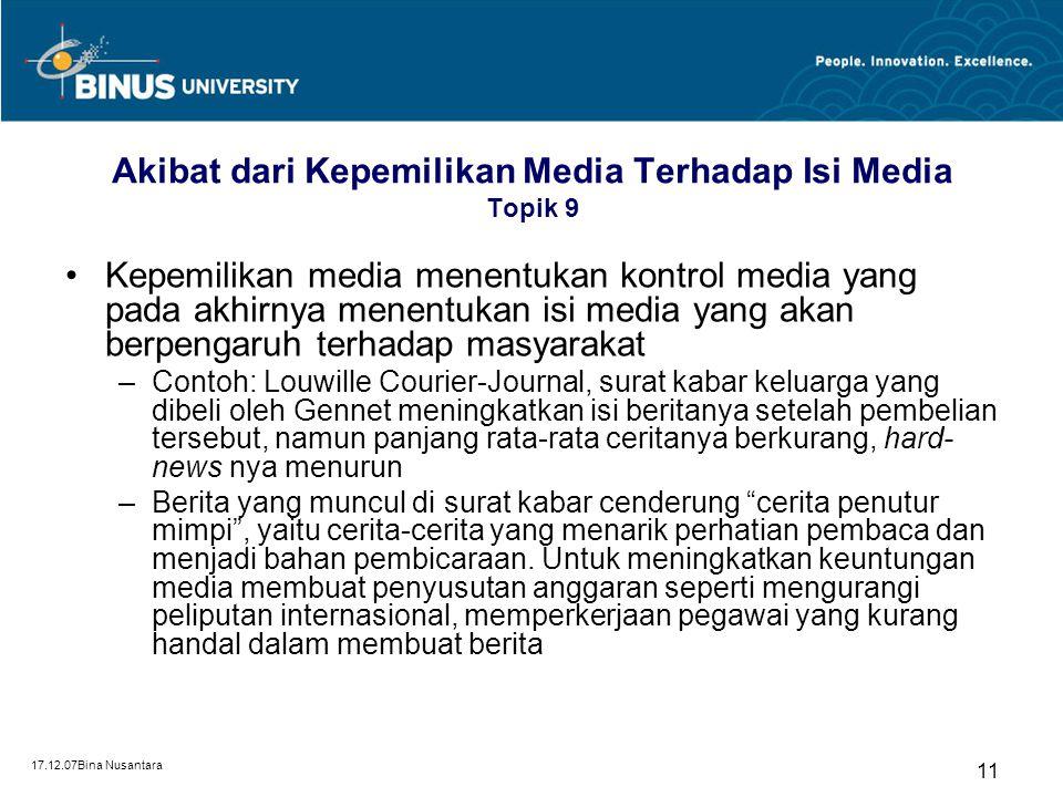 17.12.07Bina Nusantara 11 Akibat dari Kepemilikan Media Terhadap Isi Media Topik 9 Kepemilikan media menentukan kontrol media yang pada akhirnya menen