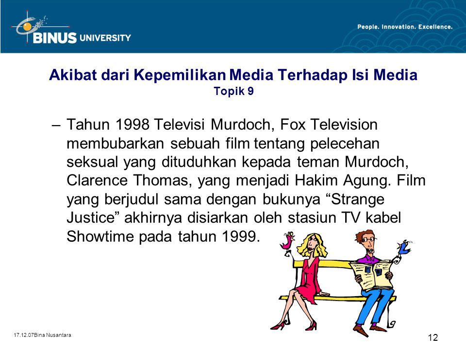 17.12.07Bina Nusantara 12 Akibat dari Kepemilikan Media Terhadap Isi Media Topik 9 –Tahun 1998 Televisi Murdoch, Fox Television membubarkan sebuah fil