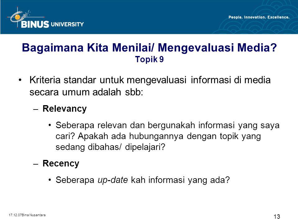 17.12.07Bina Nusantara 13 Bagaimana Kita Menilai/ Mengevaluasi Media? Topik 9 Kriteria standar untuk mengevaluasi informasi di media secara umum adala
