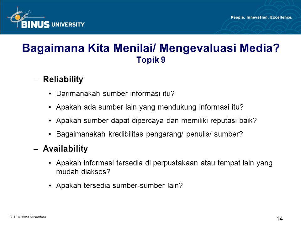 17.12.07Bina Nusantara 14 Bagaimana Kita Menilai/ Mengevaluasi Media? Topik 9 –Reliability Darimanakah sumber informasi itu? Apakah ada sumber lain ya