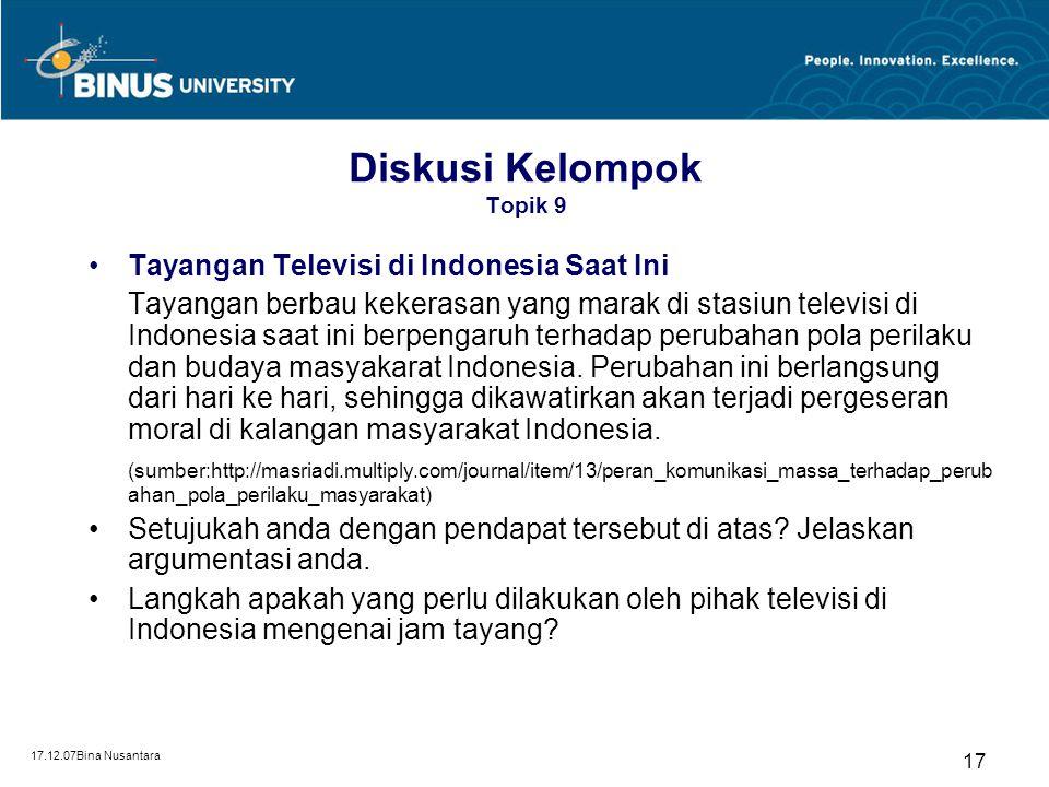 17.12.07Bina Nusantara 17 Diskusi Kelompok Topik 9 Tayangan Televisi di Indonesia Saat Ini Tayangan berbau kekerasan yang marak di stasiun televisi di