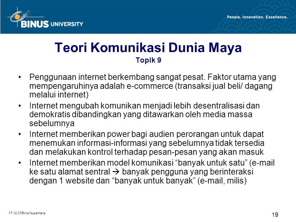 17.12.07Bina Nusantara 19 Teori Komunikasi Dunia Maya Topik 9 Penggunaan internet berkembang sangat pesat. Faktor utama yang mempengaruhinya adalah e-