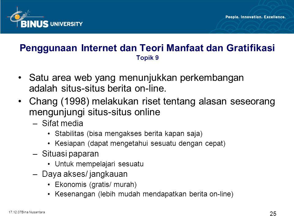 17.12.07Bina Nusantara 25 Penggunaan Internet dan Teori Manfaat dan Gratifikasi Topik 9 Satu area web yang menunjukkan perkembangan adalah situs-situs
