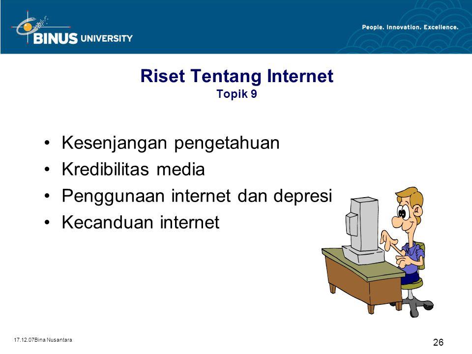 17.12.07Bina Nusantara 26 Riset Tentang Internet Topik 9 Kesenjangan pengetahuan Kredibilitas media Penggunaan internet dan depresi Kecanduan internet