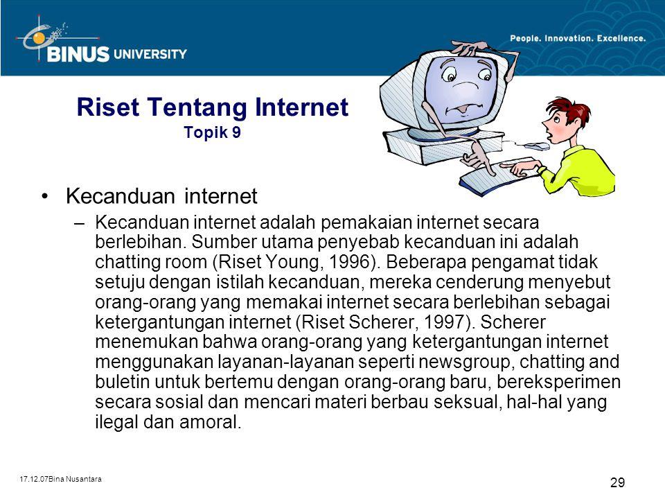 17.12.07Bina Nusantara 29 Riset Tentang Internet Topik 9 Kecanduan internet –Kecanduan internet adalah pemakaian internet secara berlebihan. Sumber ut