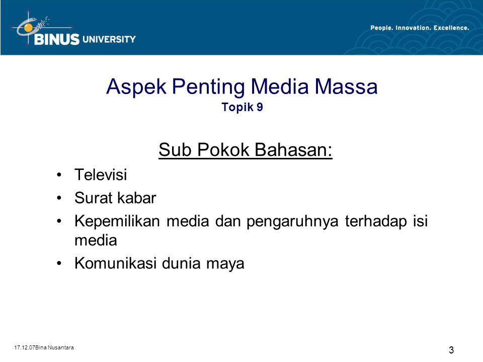 17.12.07Bina Nusantara 3 Aspek Penting Media Massa Topik 9 Sub Pokok Bahasan: Televisi Surat kabar Kepemilikan media dan pengaruhnya terhadap isi medi