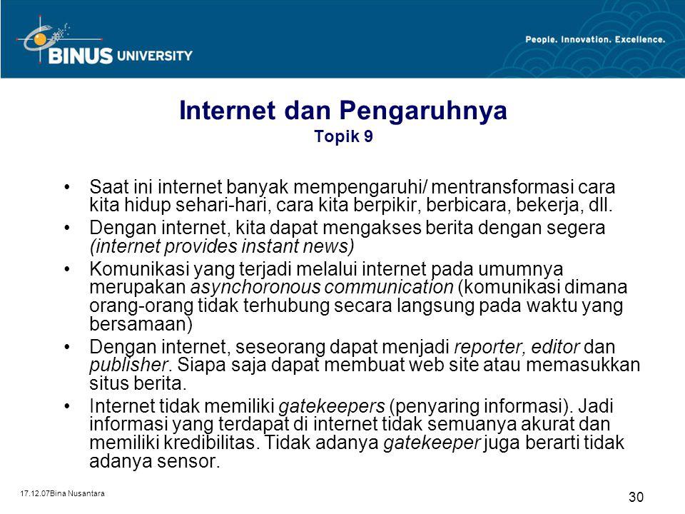 17.12.07Bina Nusantara 30 Internet dan Pengaruhnya Topik 9 Saat ini internet banyak mempengaruhi/ mentransformasi cara kita hidup sehari-hari, cara ki