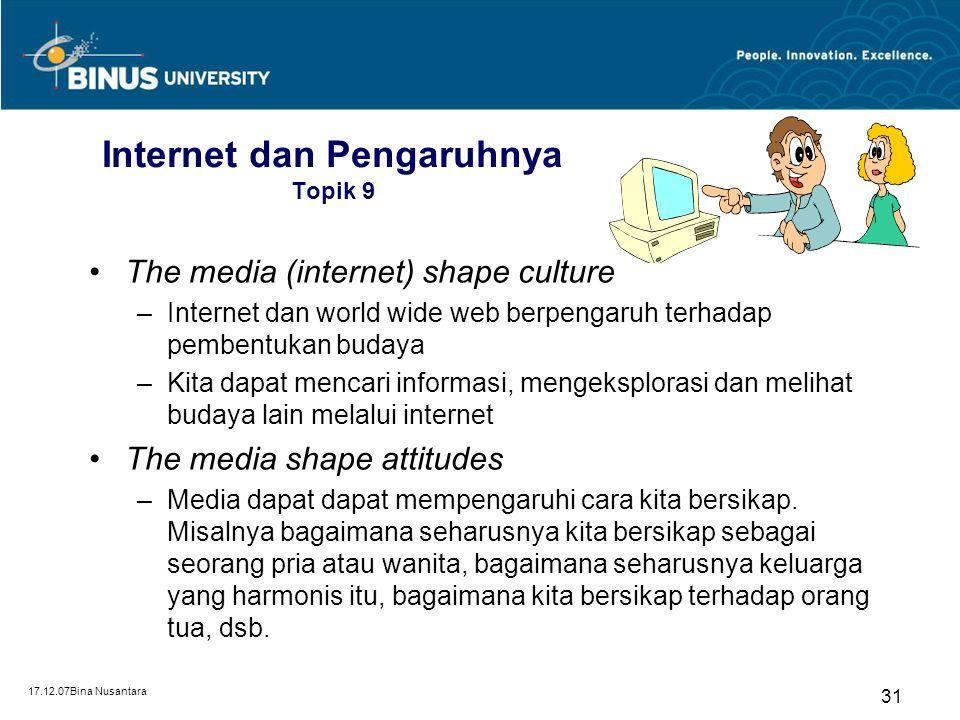 17.12.07Bina Nusantara 31 Internet dan Pengaruhnya Topik 9 The media (internet) shape culture –Internet dan world wide web berpengaruh terhadap pemben