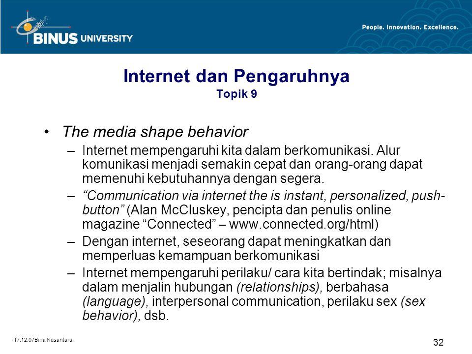 17.12.07Bina Nusantara 32 Internet dan Pengaruhnya Topik 9 The media shape behavior –Internet mempengaruhi kita dalam berkomunikasi. Alur komunikasi m