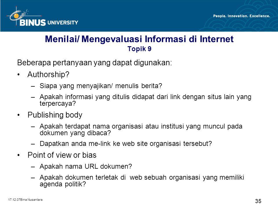 17.12.07Bina Nusantara 35 Menilai/ Mengevaluasi Informasi di Internet Topik 9 Beberapa pertanyaan yang dapat digunakan: Authorship? –Siapa yang menyaj
