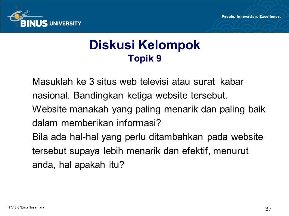 17.12.07Bina Nusantara 37 Diskusi Kelompok Topik 9 Masuklah ke 3 situs web televisi atau surat kabar nasional. Bandingkan ketiga website tersebut. Web