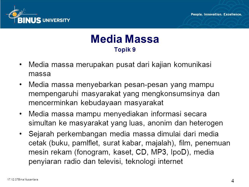 17.12.07Bina Nusantara 4 Media Massa Topik 9 Media massa merupakan pusat dari kajian komunikasi massa Media massa menyebarkan pesan-pesan yang mampu m