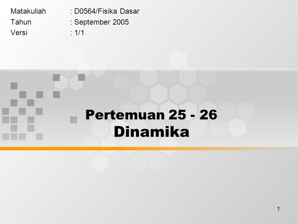 1 Pertemuan 25 - 26 Dinamika Matakuliah: D0564/Fisika Dasar Tahun: September 2005 Versi: 1/1