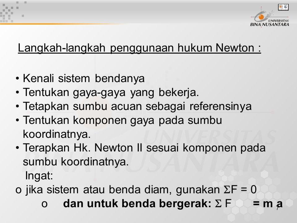7 Langkah-langkah penggunaan hukum Newton : Kenali sistem bendanya Tentukan gaya-gaya yang bekerja.