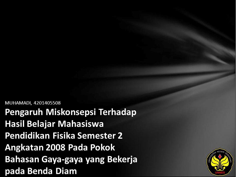 MUHAMADI, 4201405508 Pengaruh Miskonsepsi Terhadap Hasil Belajar Mahasiswa Pendidikan Fisika Semester 2 Angkatan 2008 Pada Pokok Bahasan Gaya-gaya yang Bekerja pada Benda Diam