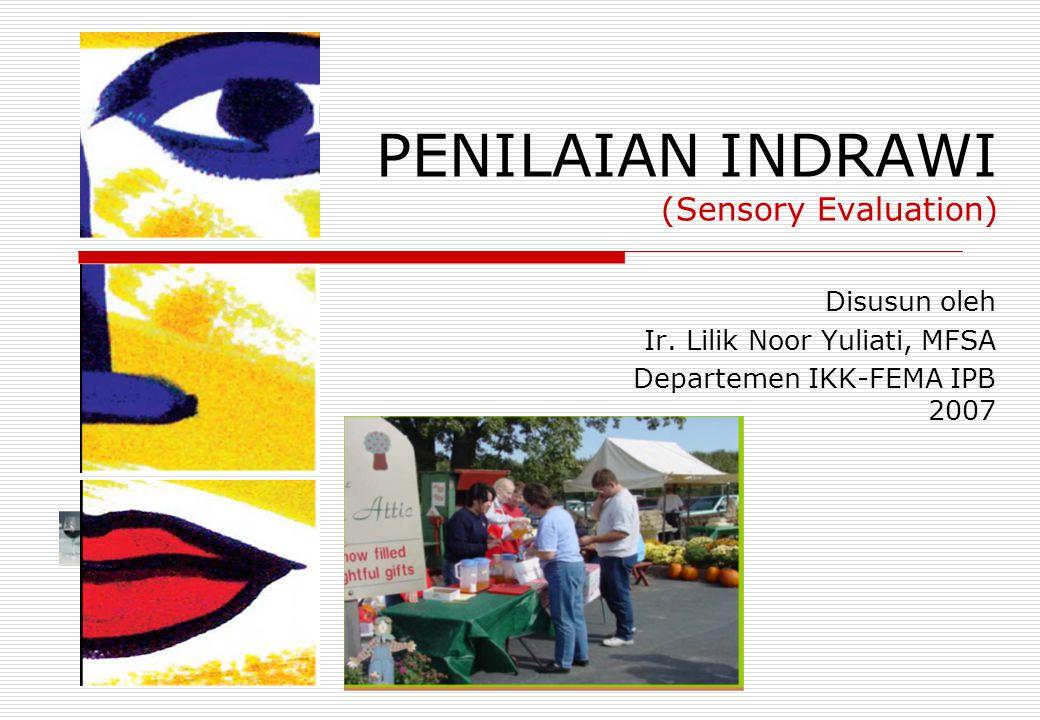 PENILAIAN INDRAWI (Sensory Evaluation) Disusun oleh Ir. Lilik Noor Yuliati, MFSA Departemen IKK-FEMA IPB 2007