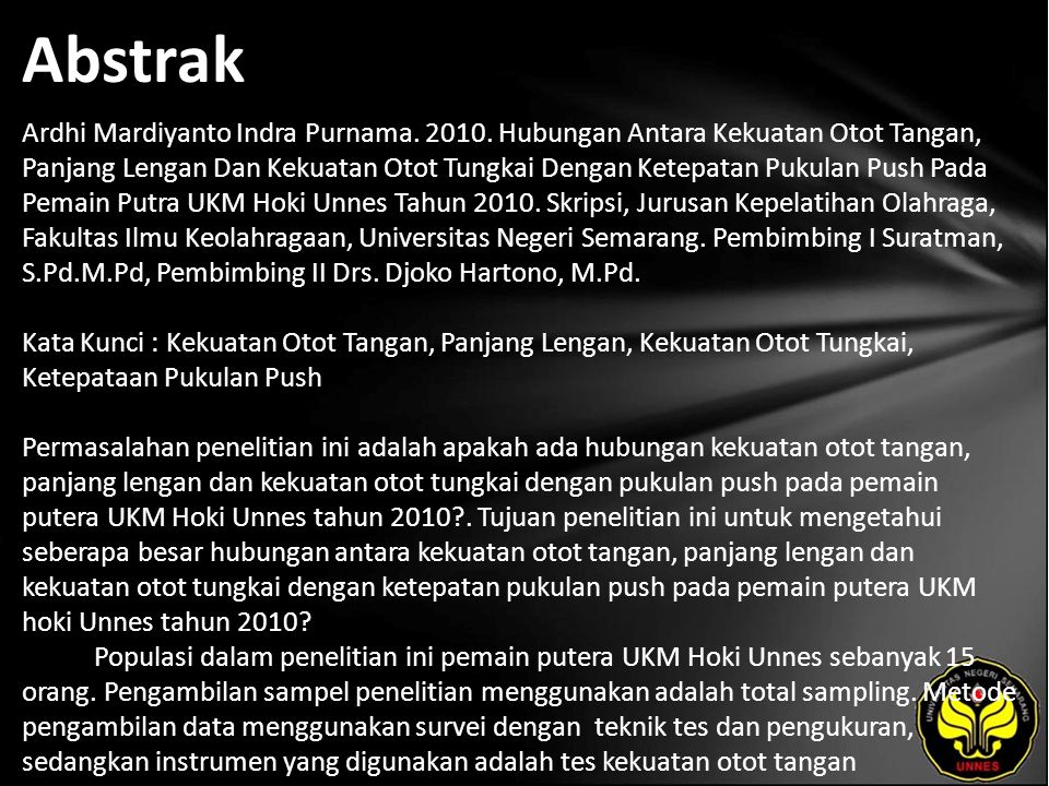 Abstrak Ardhi Mardiyanto Indra Purnama. 2010. Hubungan Antara Kekuatan Otot Tangan, Panjang Lengan Dan Kekuatan Otot Tungkai Dengan Ketepatan Pukulan