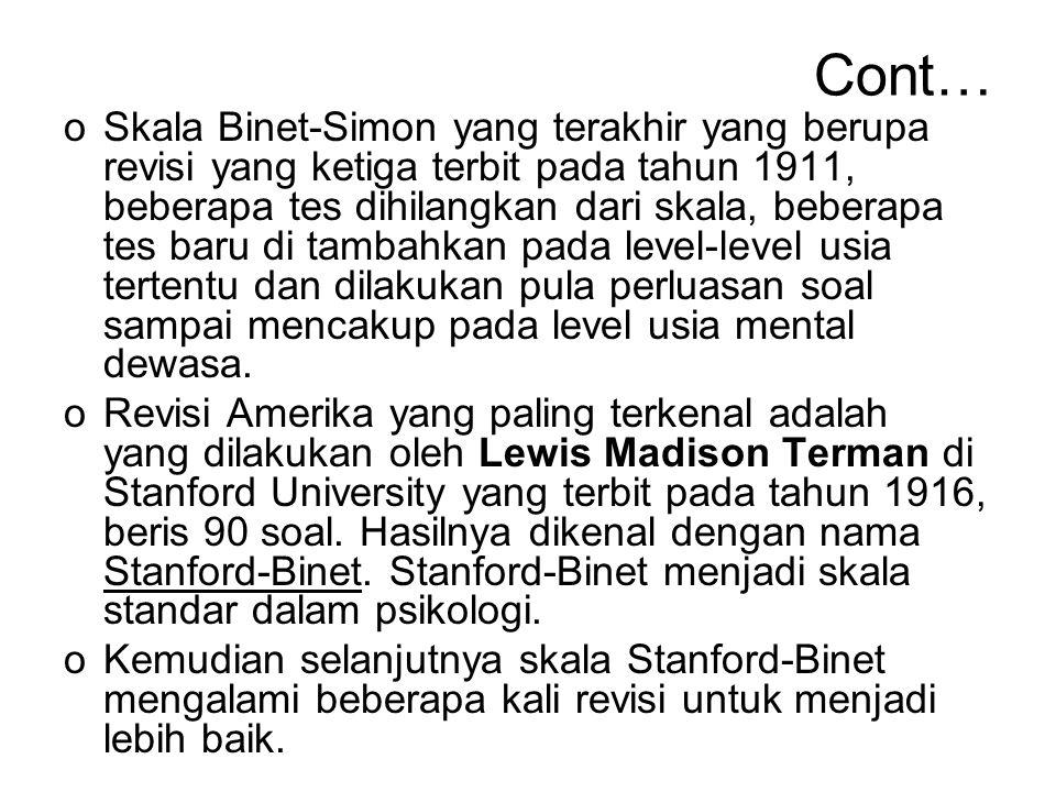 Cont… oSkala Binet-Simon yang terakhir yang berupa revisi yang ketiga terbit pada tahun 1911, beberapa tes dihilangkan dari skala, beberapa tes baru d
