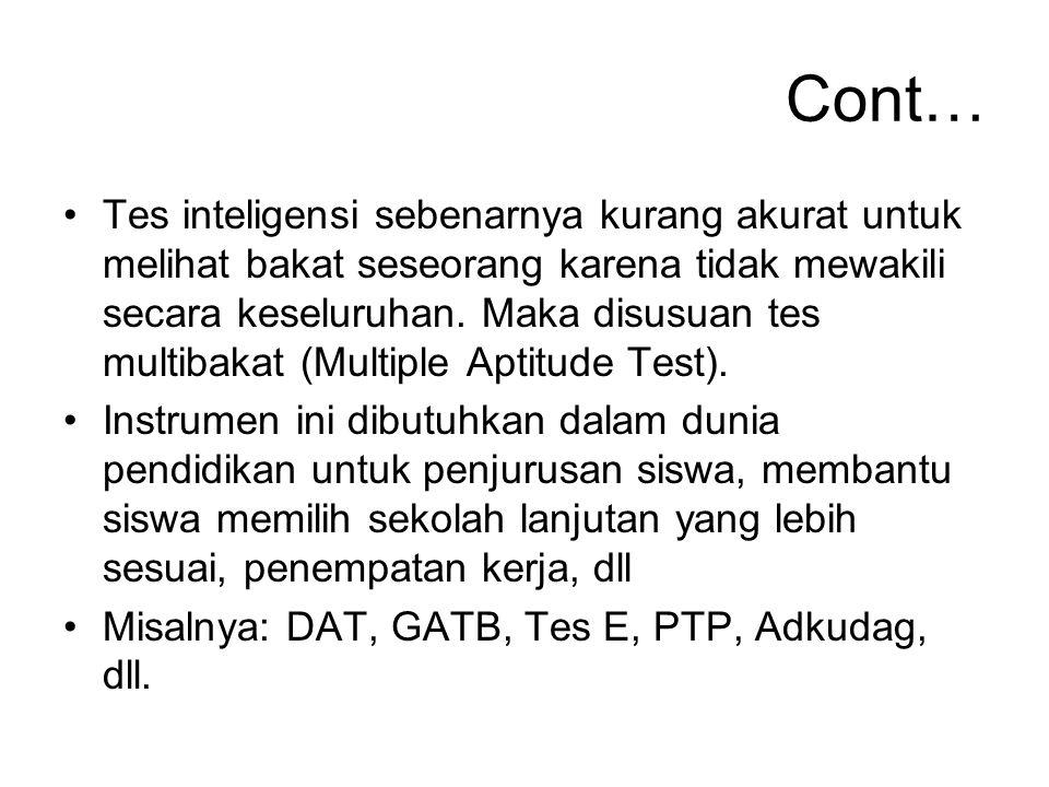 Cont… Tes inteligensi sebenarnya kurang akurat untuk melihat bakat seseorang karena tidak mewakili secara keseluruhan. Maka disusuan tes multibakat (M