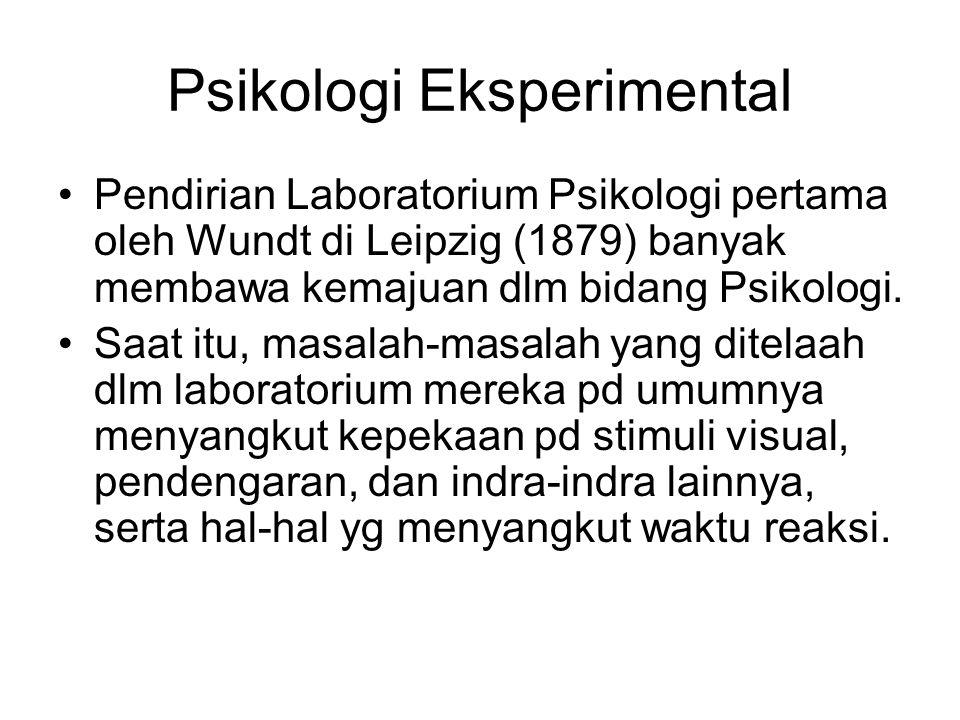 Psikologi Eksperimental Pendirian Laboratorium Psikologi pertama oleh Wundt di Leipzig (1879) banyak membawa kemajuan dlm bidang Psikologi. Saat itu,
