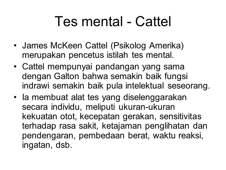 Tes mental - Cattel James McKeen Cattel (Psikolog Amerika) merupakan pencetus istilah tes mental. Cattel mempunyai pandangan yang sama dengan Galton b