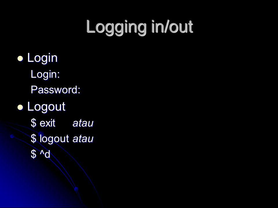 Logging in/out Login LoginLogin:Password: Logout Logout $ exitatau $ logoutatau $ ^d