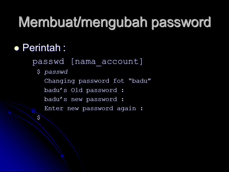 """Membuat/mengubah password Perintah : Perintah : passwd [nama_account] $ passwd Changing password fot """"badu"""" Changing password fot """"badu"""" badu's Old pa"""