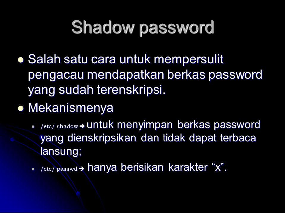 Shadow password Salah satu cara untuk mempersulit pengacau mendapatkan berkas password yang sudah terenskripsi. Salah satu cara untuk mempersulit peng