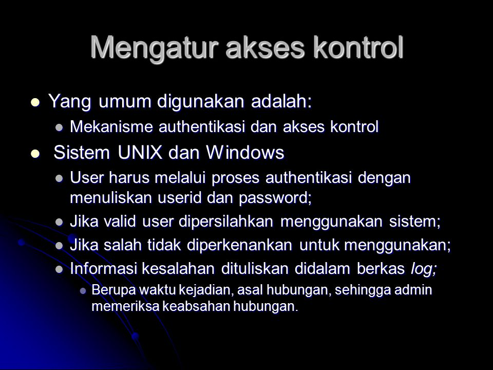 Mengatur akses kontrol Yang umum digunakan adalah: Yang umum digunakan adalah: Mekanisme authentikasi dan akses kontrol Mekanisme authentikasi dan aks