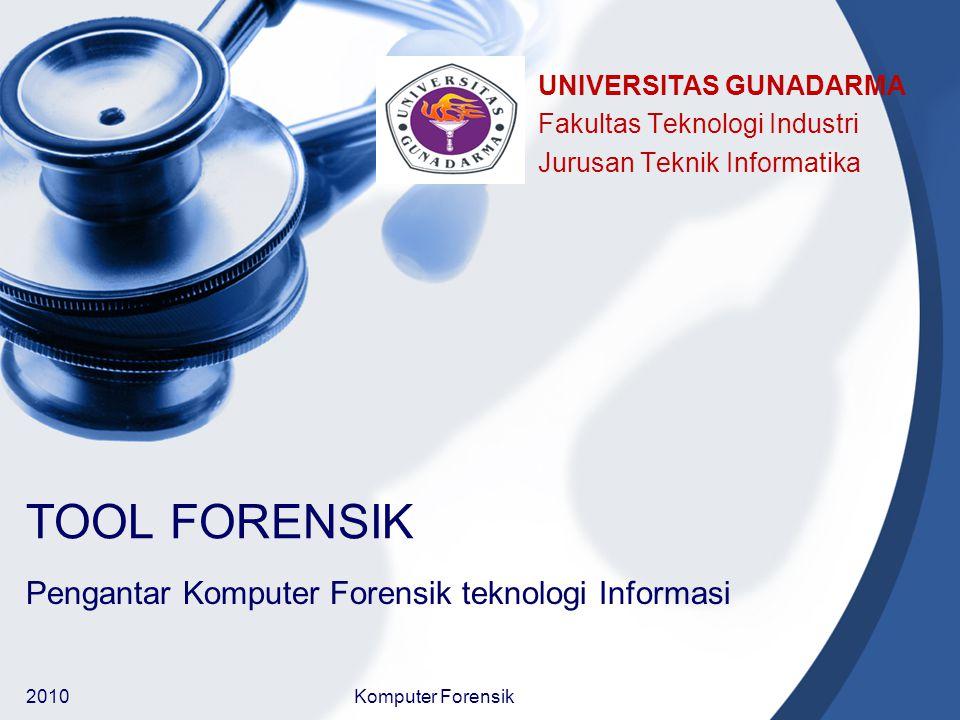 Tool Forensik Tool yang dipergunakan oleh ahli forensik harus bekerja baik dan tidak mengubah data.