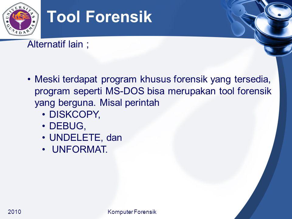 Alternatif lain ; Meski terdapat program khusus forensik yang tersedia, program seperti MS-DOS bisa merupakan tool forensik yang berguna. Misal perint