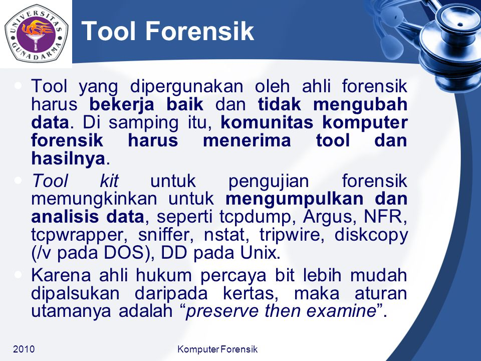 –Forensic software tools for Windows –Image and Document Readers –Data Recovery/Investigation –Password Cracking –Network Investigation –Phone Investigation –PDA Investigation –Lab Tools –Assessments utilities –Foundstone SASS Tools –Intrusion Detection Tools –Scanning Tools –Stress Testing Tools Kategori software forensik 20103Komputer Forensik