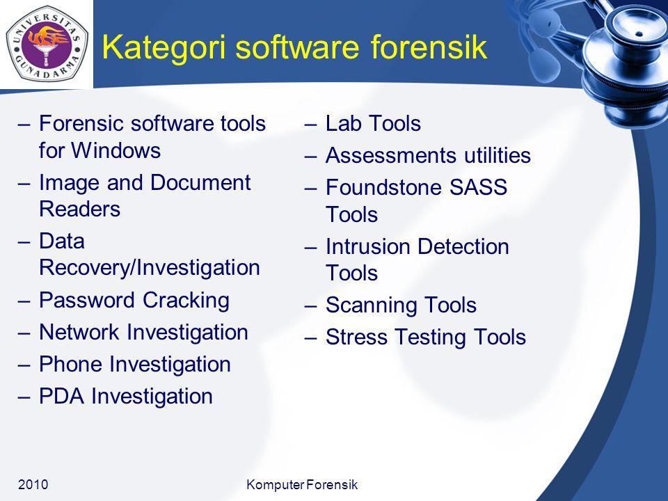 Tool Forensik Contoh dari aplikasi yang dapat digunakan dalam komputer forensik, yaitu : –Encase www.guidancesoftware.com –Forensics toolkit www.accessdata.com –LoPe www.evidencetalks.com –Forager www.inforenz.com/software/forager.html –X-Ways Forensics www.
