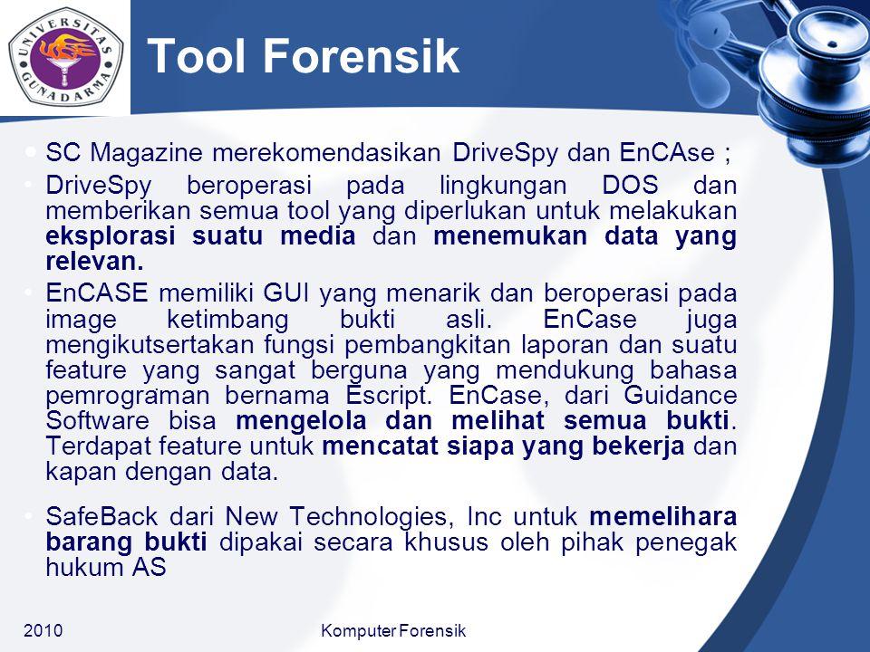 . Tool Forensik SC Magazine merekomendasikan DriveSpy dan EnCAse ; DriveSpy beroperasi pada lingkungan DOS dan memberikan semua tool yang diperlukan u