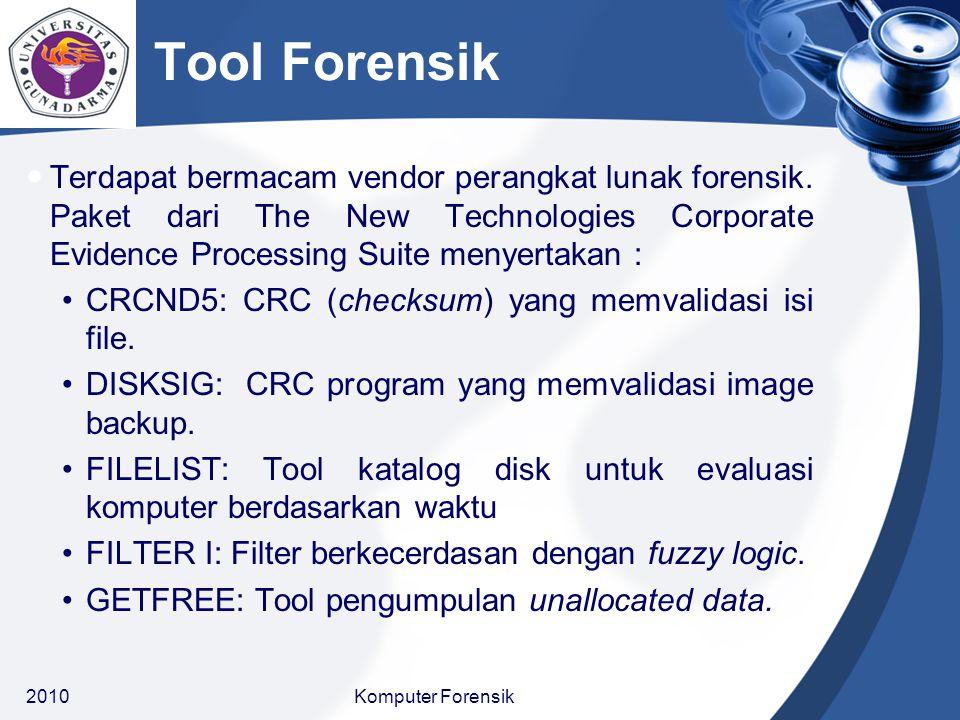Tool Forensik Terdapat bermacam vendor perangkat lunak forensik. Paket dari The New Technologies Corporate Evidence Processing Suite menyertakan : CRC