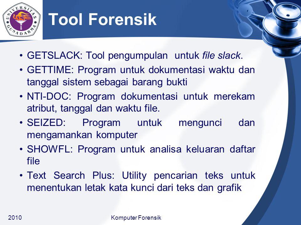 Tool Forensik GETSLACK: Tool pengumpulan untuk file slack. GETTIME: Program untuk dokumentasi waktu dan tanggal sistem sebagai barang bukti NTI-DOC: P