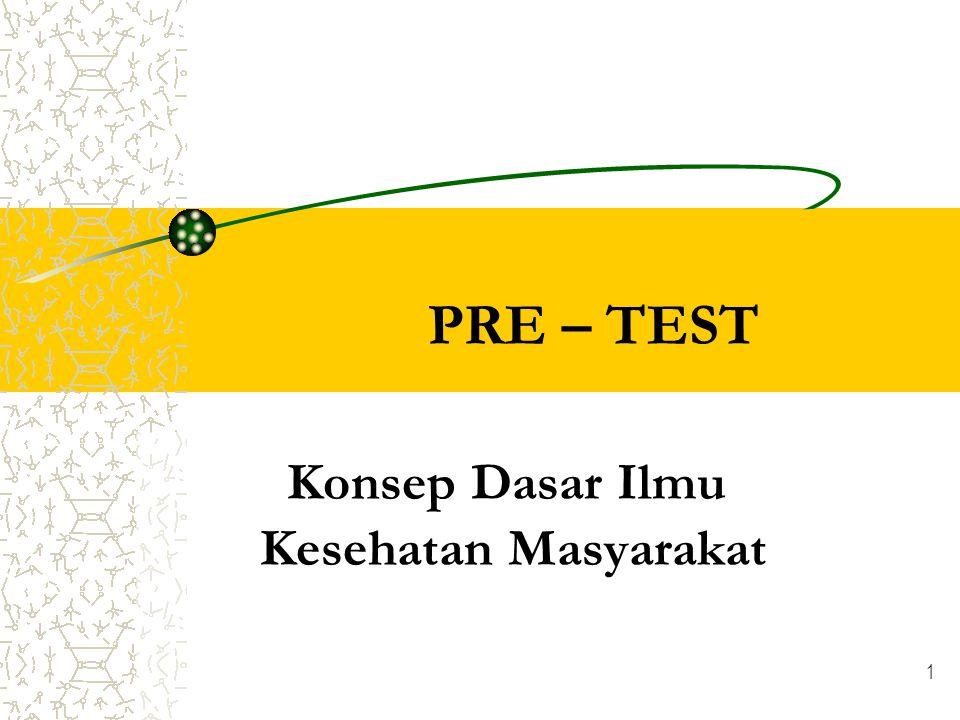 1 PRE – TEST Konsep Dasar Ilmu Kesehatan Masyarakat